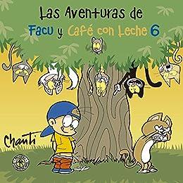Las aventuras de Facu y Café con Leche 6 (Spanish Edition) by [Chanti