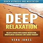 Deep Relaxation: Relieve Stress with Guided Meditation, Mindfulness Exercises and Guided Imagery via Beach Hypnosis and Meditation | Vera Jones