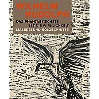 Wilhelm Rudolph: Das Phantastischste ist die Wirklichkeit. Malerei und Holzschnitte