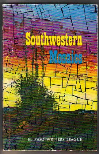 Southwestern Mosaics (SIGNED COPY By the President of the El Paso Writer's League) (Southwestern Mosaic)