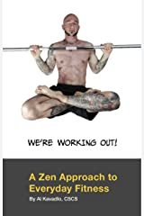 We're Working Out! A Zen Approach To Everyday Fitness Kindle Edition