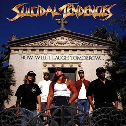How Will I Laugh by SUICIDAL TENDENCIES (1988-07-28) (Suicidal How Will I Laugh)