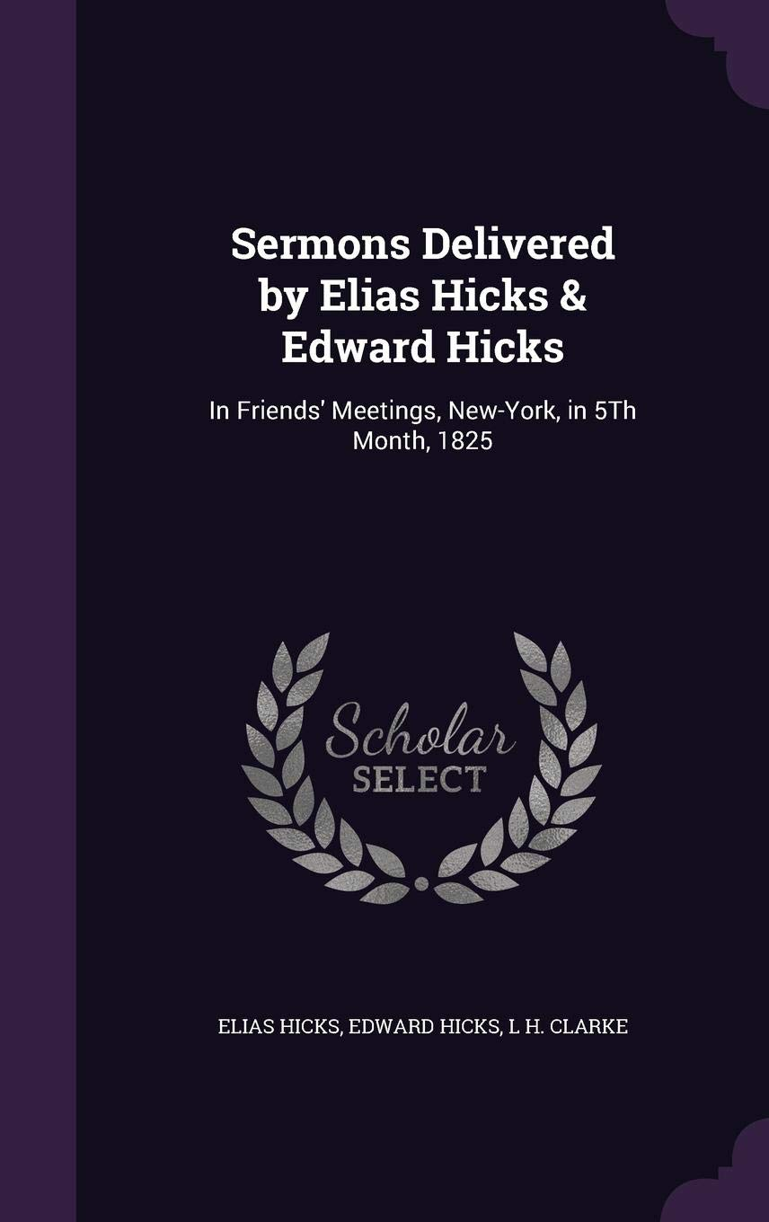 Sermons Delivered by Elias Hicks & Edward Hicks: In Friends
