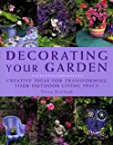 Decorating Your Garden, Tessa Evelegh, 184038199X