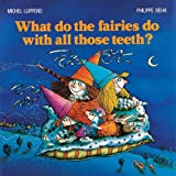 What Do the Fairies Do with All Those Teeth?, Michel Luppens, 1552090019