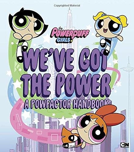(We've Got the Power: A Powfactor Handbook (The Powerpuff)
