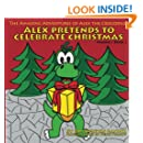 Alex Pretends to Celebrate Christmas: The Amazing Adventures of Alex the Crocodile (Volume 1)