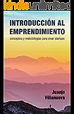 Introducción al emprendimiento: Conceptos y metodologías para crear startups (Spanish Edition)
