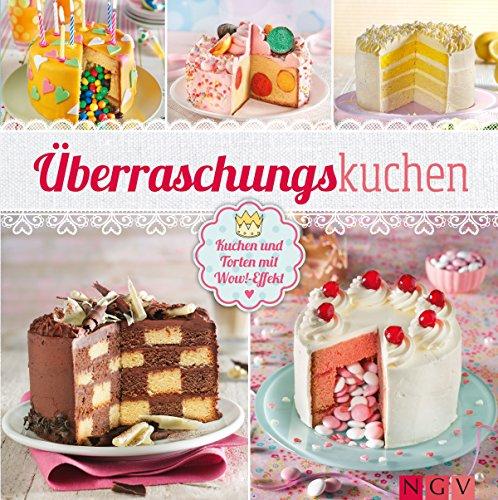 Überraschungskuchen: Kuchen und Torten mit Wow!-Effekt (German Edition) ()