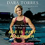 Age is Just a Number: Achieve Your Dreams At Any Stage In Your Life | Elizabeth Weil,Dara Torres