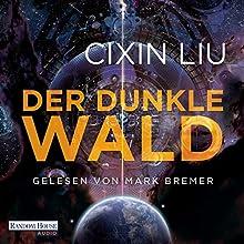 Der dunkle Wald (Die Trisolaris-Trilogie 2) Hörbuch von Cixin Liu Gesprochen von: Mark Bremer