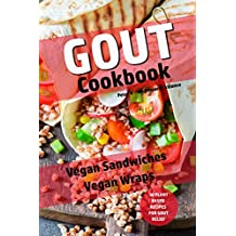 Gout Cookbook : Vegan Sandwiches - Vegan Wraps - 50 Plant Based Recipes for Gout Relief