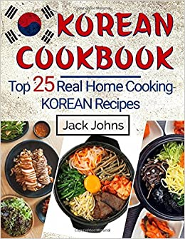 Korean cookbook top 25 real home cooking korean recipes jack johns korean cookbook top 25 real home cooking korean recipes jack johns 9781546509301 amazon books forumfinder Image collections