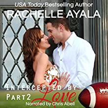 Intercepted by Love: Part Two: The Quarterback's Heart, Book 2 Audiobook by Rachelle Ayala Narrated by Chris Abell