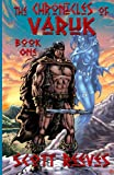 The Chronicles of Varuk: Book One, Scott Reeves, 1463750528