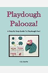 Playdough Palooza!: A Step By Step Guide To Playdough Fun! Kindle Edition