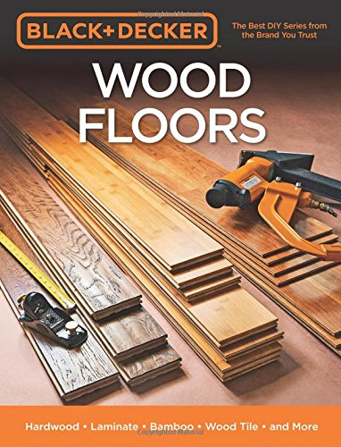 Black & Decker Wood Floors - Hardwood - Laminate - Bamboo - Wood Tile - and More