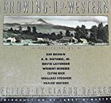 growing rice - Growing Up Western: Recollections by Dee Brown, A.B. Guthrie, Jr., David Lavender, Wright Morris, Clyde Rice, Wallace Stegner, Frank Walters