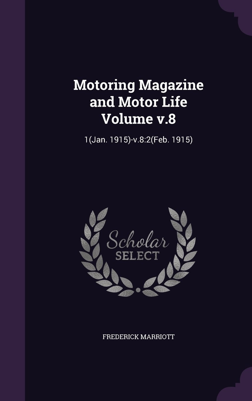 Read Online Motoring Magazine and Motor Life Volume V.8: 1(jan. 1915)-V.8:2(feb. 1915) pdf epub