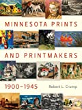Minnesota Prints and Printmakers, 1900-1945, Robert L. Crump, 0873516354