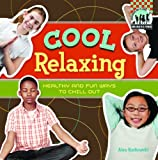 Cool Relaxing: Healthy & Fun Ways to Chill Out