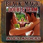 Black Magic Double Team: An Interracial M-M-F Menage   Alex Anders