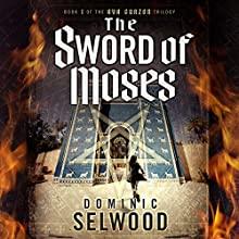 The Sword of Moses Audiobook by Dominic Selwood Narrated by Mark Meadows