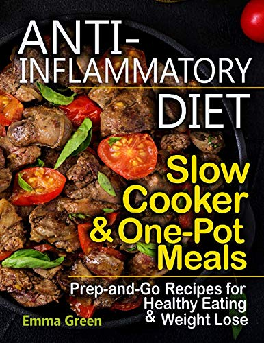 Anti Inflammatory Diet Slow Cooker & One-Pot Meals: Prep-and-Go Recipes for Healthy Eating & Weight Lose by Emma Green