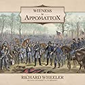 Witness to Appomattox Audiobook by Richard Wheeler Narrated by Joe Barrett