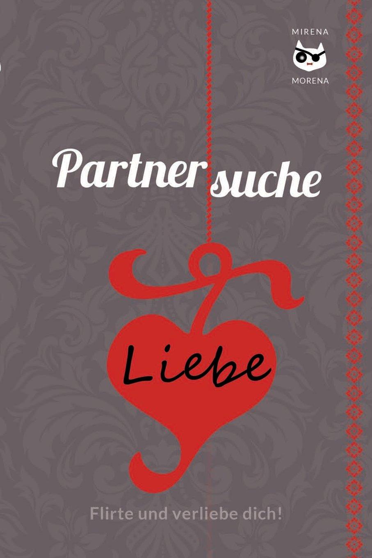 Partnersuche. Flirte und verliebe dich! Online Dating - aber sicher! EDITION BERLIN SPECIAL: Nur für Frauen!