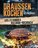Draußen kochen: Das Petromax Outdoor-Kochbuch