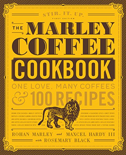 The Marley Coffee Cookbook: One Love, Many Coffees, and 100 Recipes by Rohan Marley, Maxcel Hardy, Rosemary Black