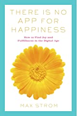 There Is No App for Happiness: How to Avoid a Near-Life Experience Kindle Edition