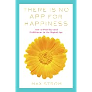 There Is No App for Happiness: How to Avoid a Near-Life Experience