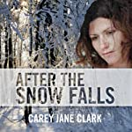 After the Snow Falls | Carey Jane Clark