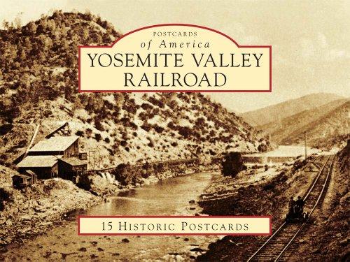 Yosemite Valley Railroad (Postcards of America) (Railroads Of The Yosemite Valley)