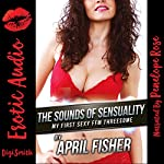 The Sounds of Sensuality: My First Sexy FFM Threesome | April Fisher