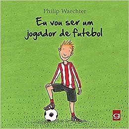 Eu Vou Ser Um Jogador de Futebol - Livros na Amazon Brasil- 9788581840444 af37d8755814b