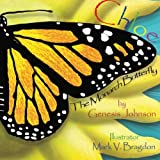 Chloe The Monarch Butterfly (Chloe Adventures) (Volume 1)