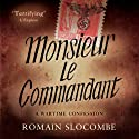Monsieur le Commandant Audiobook by Romain Slocombe Narrated by Gareth Armstrong, Jamie Parker, Luke Thompson