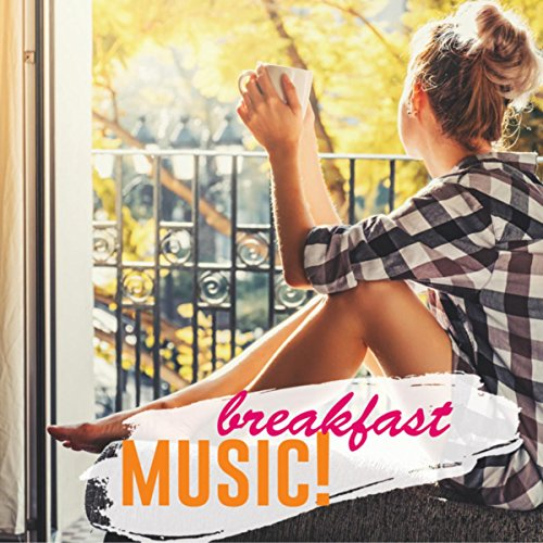 Breakfast Music! (The Best Playlist to Pop Up the Morning)