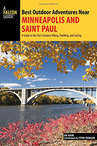 Best Outdoor Adventures Near Minneapolis and Saint Paul: A Guide to the City's Greatest Hiking, Paddling, and Cycling (Best Adventures Near)