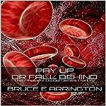 Pay up or Fall Behind: Phalanx Blood, Book 4 | Bruce E Arrington