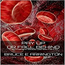 Pay up or Fall Behind: Phalanx Blood, Book 4 Audiobook by Bruce E Arrington Narrated by James Simenc