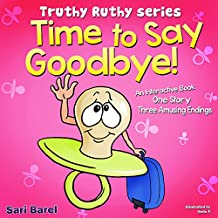 Picture Book:Time To Say Goodbye: An interactive Picture Book for preschool kids, with 3 amusing endings!)(Bedtime Stories Children's Books for Early & Beginner Readers From Truthy Ruthy Series)