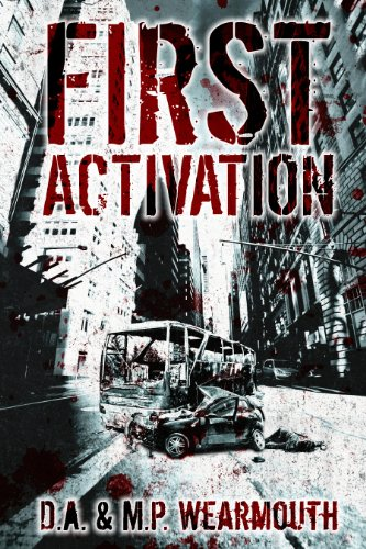 94 Rave Reviews For D.A. Wearmouth & M.P. Wearmouth's Post Apocalyptic Thriller First Activation – Download Now For Only 99 Cents!
