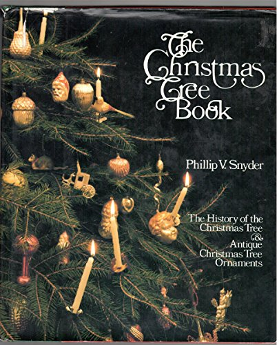 The Christmas Tree Book  the History of the Christmas Tree & Antique Christmas Tree Ornaments