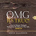 OMG It's True!: You've Always Known There Must Be More to This Life...There Is! | Amos Allinger