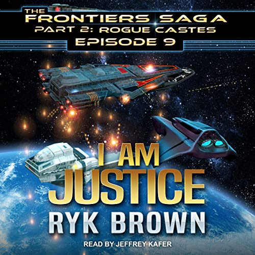 I Am Justice: Frontiers Saga, Part 2: Rogue Castes Series, Book 9 by Tantor Audio