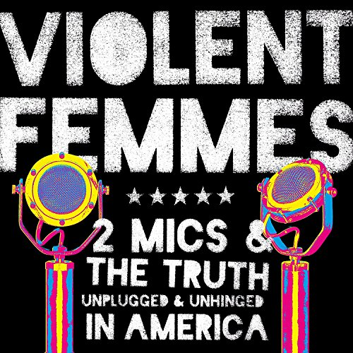 Violent Femmes - 2 Mics and The Truth Unplugged and Unhinged In America - CD - FLAC - 2017 - FATHEAD Download